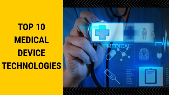 Top 10 Medical Device Technologies
