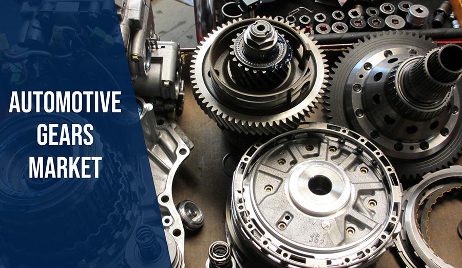 Automotive Gears Market